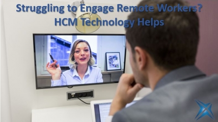 Struggling to Engage Remote Workers? HCM Technology Helps